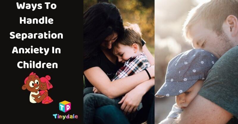 Ways To Handle Separation Anxiety In Children